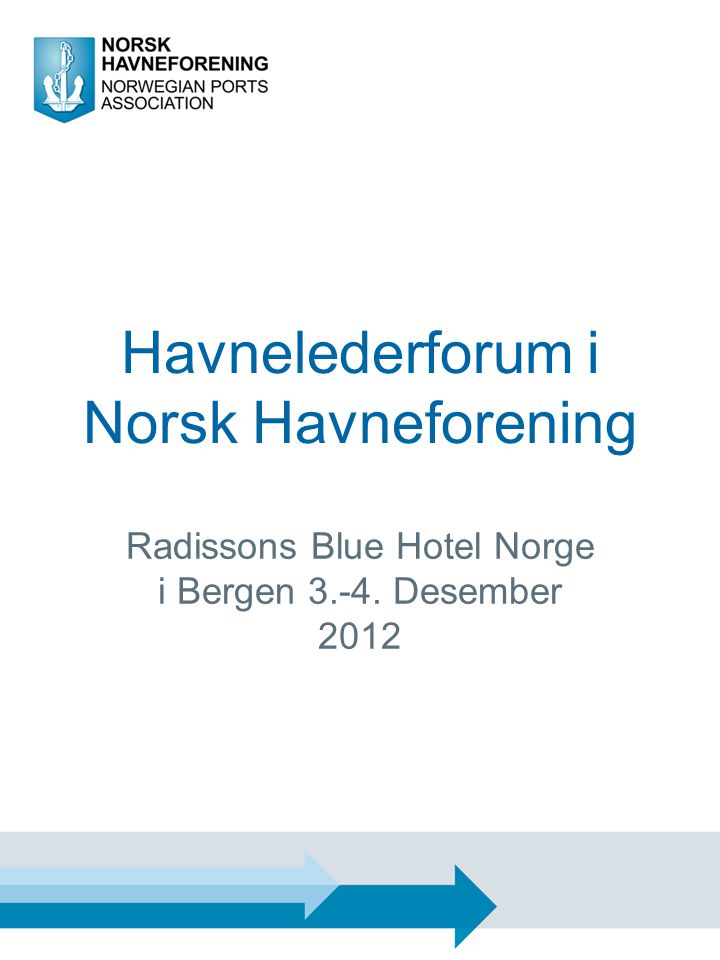 Havnelederforum i Norsk Havneforening Radissons Blue Hotel Norge i Bergen 3.-4. Desember 2012