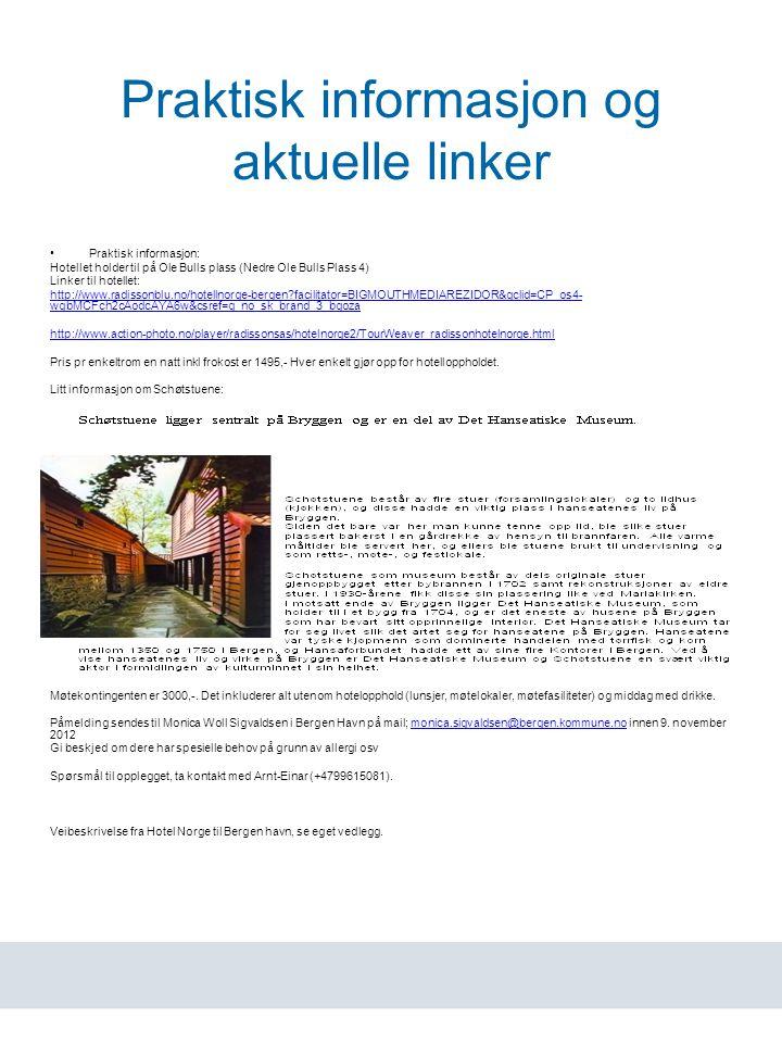 www.havn.no Praktisk informasjon og aktuelle linker Praktisk informasjon: Hotellet holder til på Ole Bulls plass (Nedre Ole Bulls Plass 4) Linker til hotellet: http://www.radissonblu.no/hotellnorge-bergen facilitator=BIGMOUTHMEDIAREZIDOR&gclid=CP_os4- wgbMCFch2cAodcAYA6w&csref=g_no_sk_brand_3_bgoza http://www.action-photo.no/player/radissonsas/hotelnorge2/TourWeaver_radissonhotelnorge.html Pris pr enkeltrom en natt inkl frokost er 1495,- Hver enkelt gjør opp for hotelloppholdet.