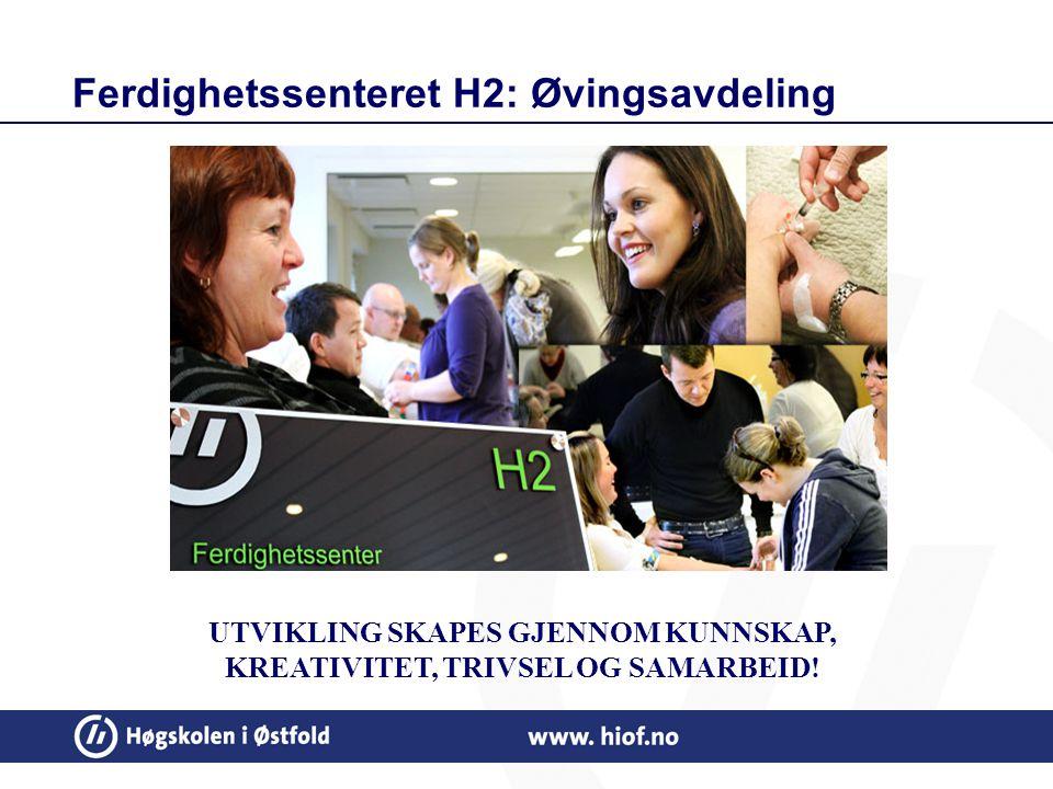 Ferdighetssenteret H2: Øvingsavdeling UTVIKLING SKAPES GJENNOM KUNNSKAP, KREATIVITET, TRIVSEL OG SAMARBEID!