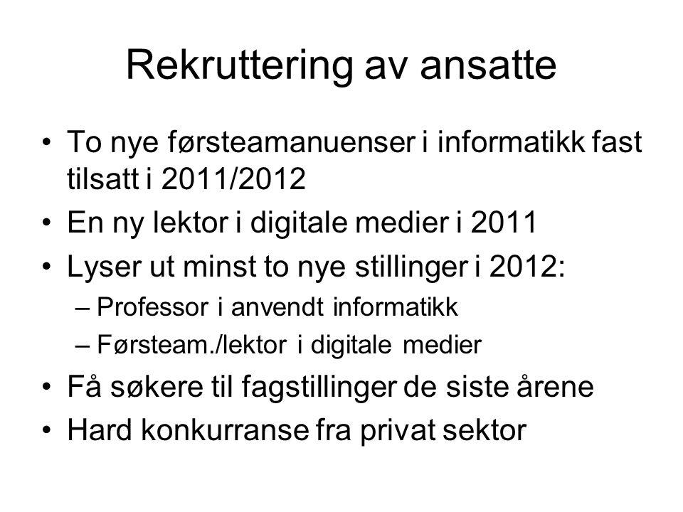 Rekruttering av ansatte To nye førsteamanuenser i informatikk fast tilsatt i 2011/2012 En ny lektor i digitale medier i 2011 Lyser ut minst to nye sti
