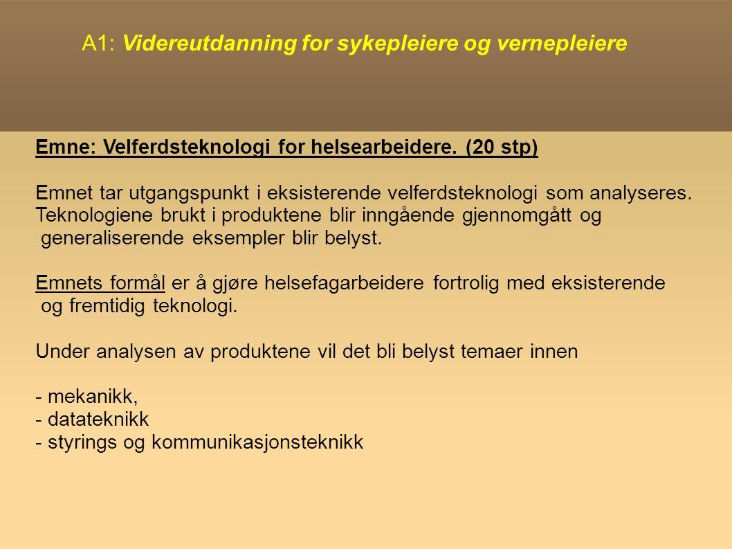 A1: Videreutdanning for sykepleiere og vernepleiere Emne: Velferdsteknologi for helsearbeidere.