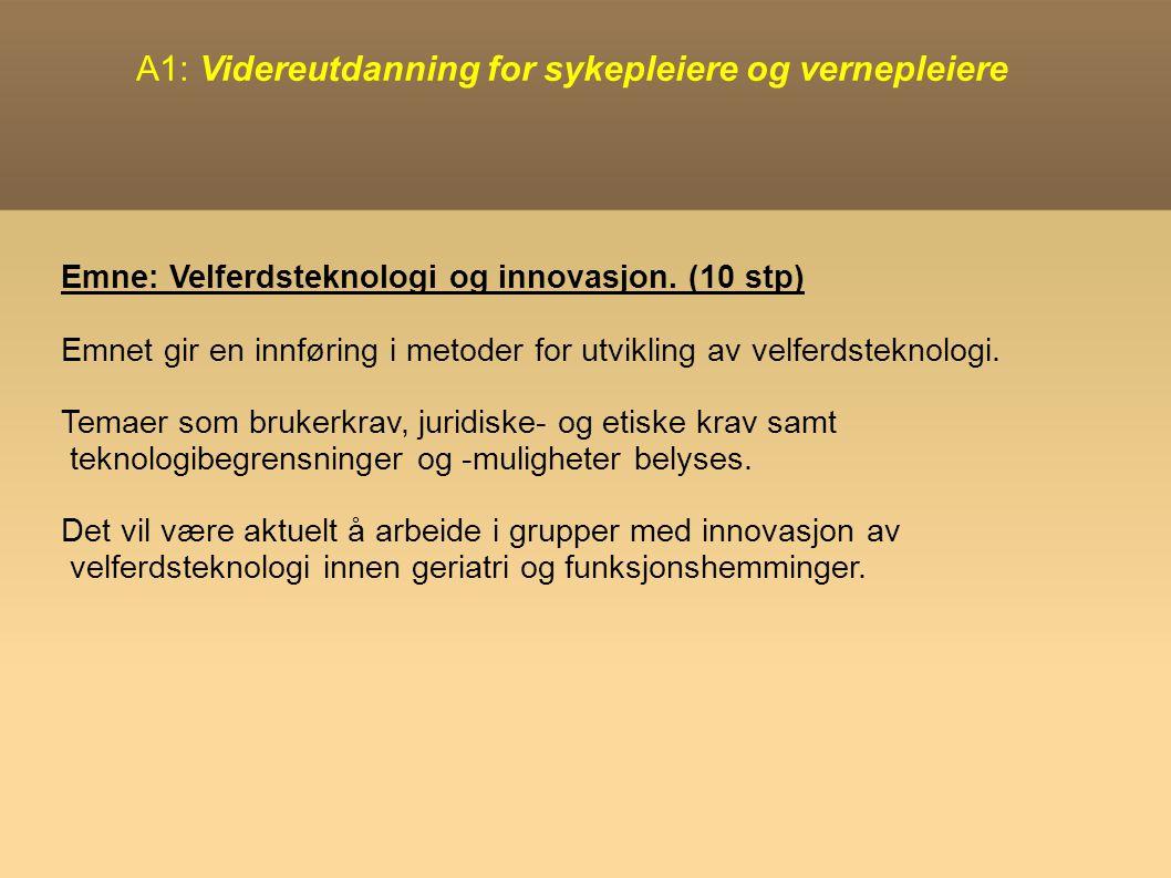 A1: Videreutdanning for sykepleiere og vernepleiere Emne: Velferdsteknologi og innovasjon.