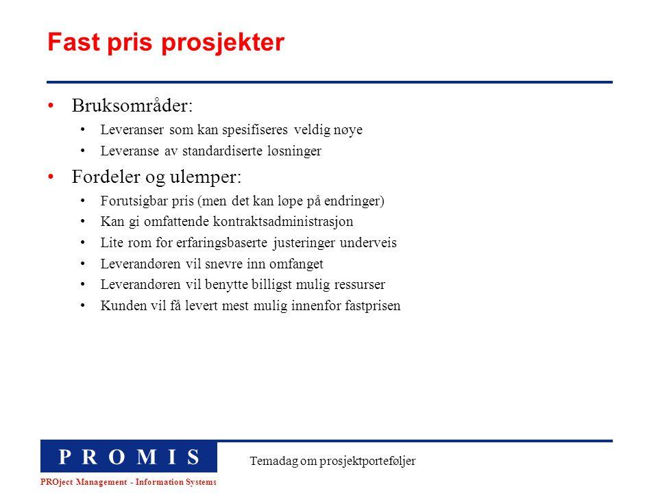 P R O M I S PROject Management - Information Systems Temadag om prosjektporteføljer Fast pris prosjekter Bruksområder: Leveranser som kan spesifiseres