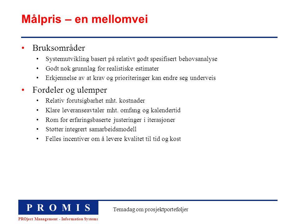 P R O M I S PROject Management - Information Systems Temadag om prosjektporteføljer Målpris – en mellomvei Bruksområder Systemutvikling basert på rela