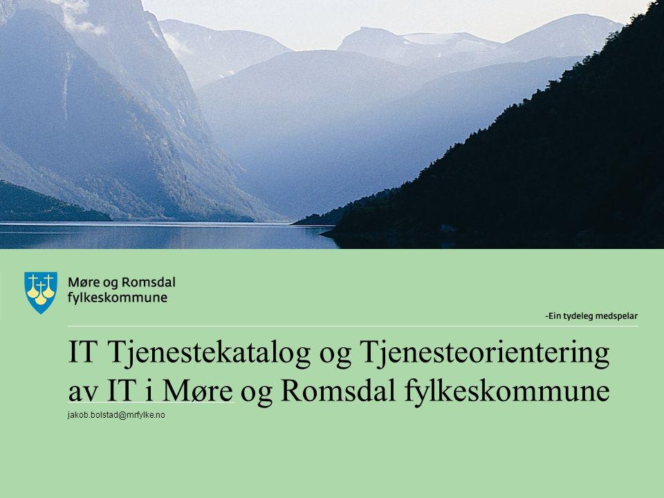 IT Tjenestekatalog og Tjenesteorientering av IT i Møre og Romsdal fylkeskommune jakob.bolstad@mrfylke.no