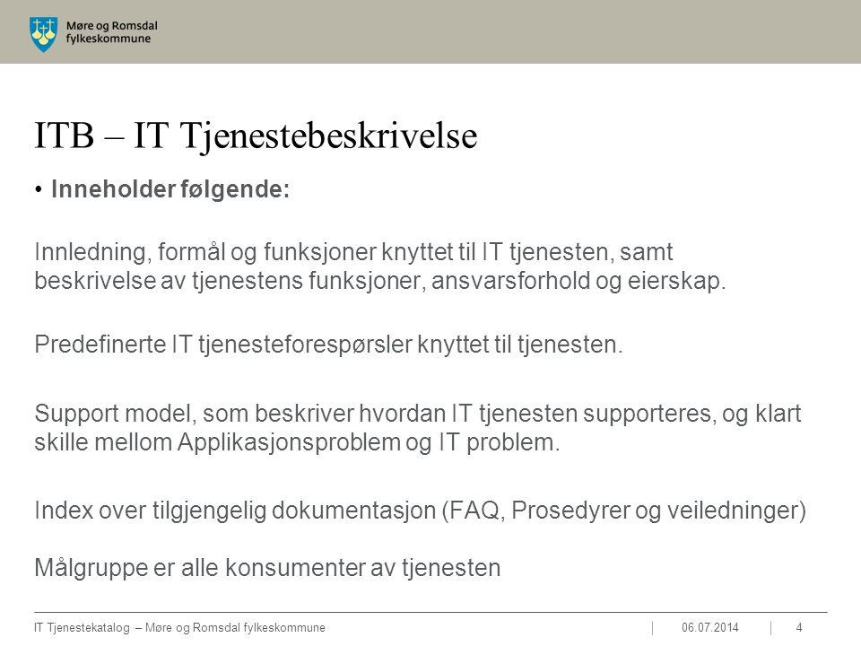 06.07.2014IT Tjenestekatalog – Møre og Romsdal fylkeskommune5 Dokumentasjon IT Tjenestekatalog ITB Tekniske tjenestebeskriveler (WIKI) Brukerveiledninger, FAQ og Prosedyrer IT Prosesser: Incident, Problem, Event, Change