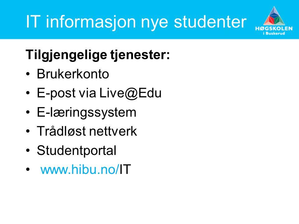 IT informasjon nye studenter Tilgjengelige tjenester: Brukerkonto E-post via Live@Edu E-læringssystem Trådløst nettverk Studentportal www.hibu.no/IT