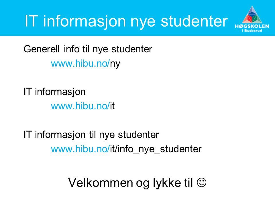 IT informasjon nye studenter Generell info til nye studenter www.hibu.no/ny IT informasjon www.hibu.no/it IT informasjon til nye studenter www.hibu.no/it/info_nye_studenter Velkommen og lykke til