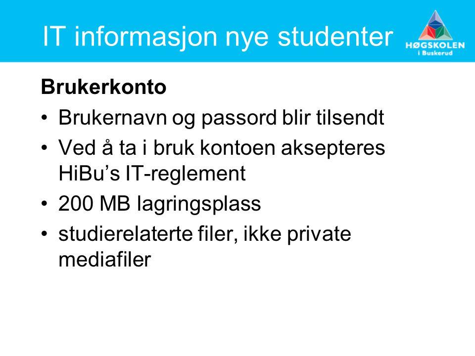 IT informasjon nye studenter Brukerkonto Brukernavn og passord blir tilsendt Ved å ta i bruk kontoen aksepteres HiBu's IT-reglement 200 MB lagringsplass studierelaterte filer, ikke private mediafiler