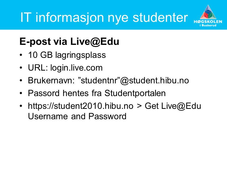 IT informasjon nye studenter E-post via Live@Edu 10 GB lagringsplass URL: login.live.com Brukernavn: studentnr @student.hibu.no Passord hentes fra Studentportalen https://student2010.hibu.no > Get Live@Edu Username and Password