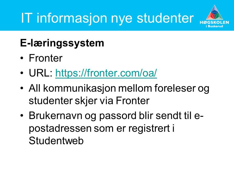 IT informasjon nye studenter E-læringssystem Fronter URL: https://fronter.com/oa/https://fronter.com/oa/ All kommunikasjon mellom foreleser og studenter skjer via Fronter Brukernavn og passord blir sendt til e- postadressen som er registrert i Studentweb