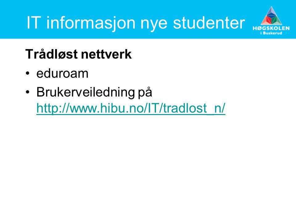 IT informasjon nye studenter Trådløst nettverk eduroam Brukerveiledning på http://www.hibu.no/IT/tradlost_n/ http://www.hibu.no/IT/tradlost_n/