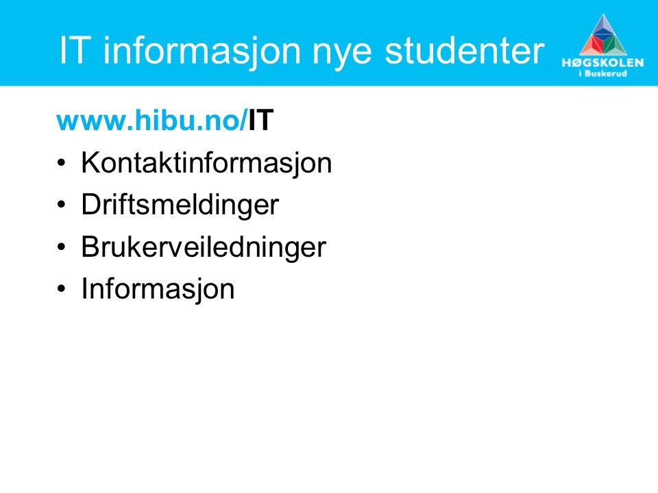 IT informasjon nye studenter www.hibu.no/IT Kontaktinformasjon Driftsmeldinger Brukerveiledninger Informasjon