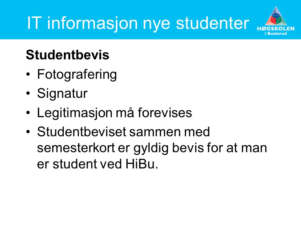 IT informasjon nye studenter Studentbevis Fotografering Signatur Legitimasjon må forevises Studentbeviset sammen med semesterkort er gyldig bevis for at man er student ved HiBu.