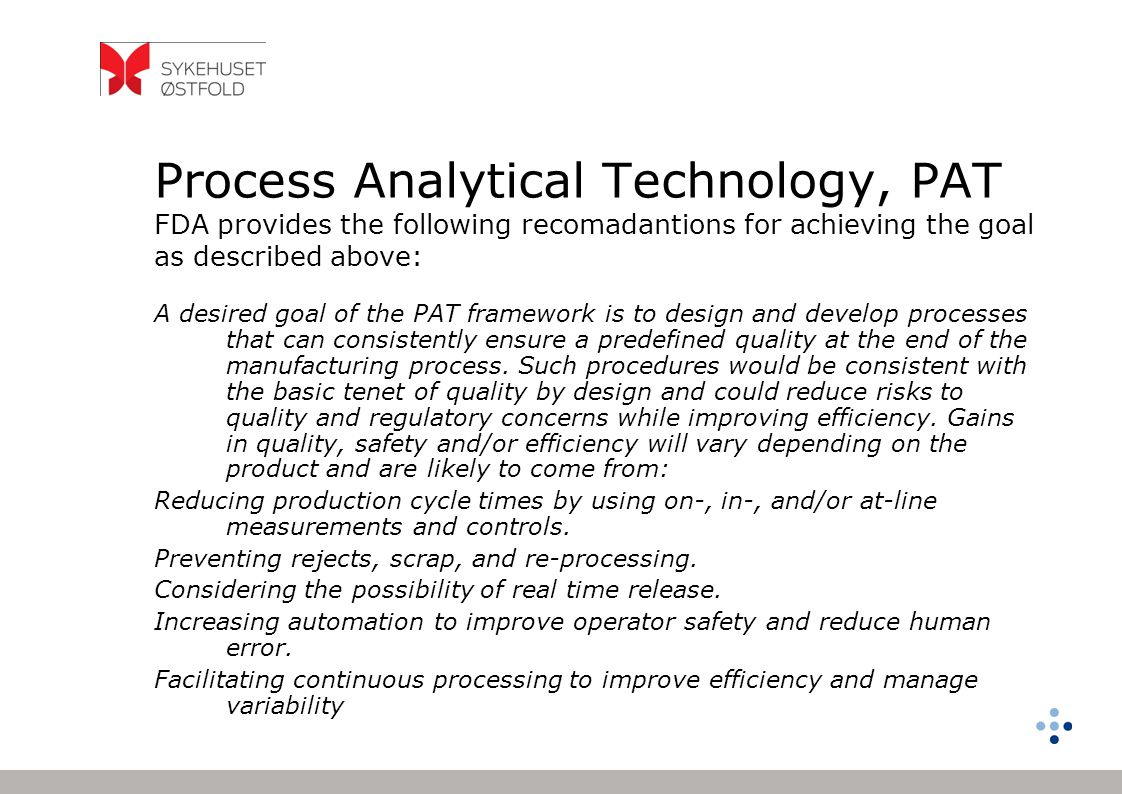 Process Analytical Technology, PAT FDA provides the following recomadantions for achieving the goal as described above: A desired goal of the PAT fram