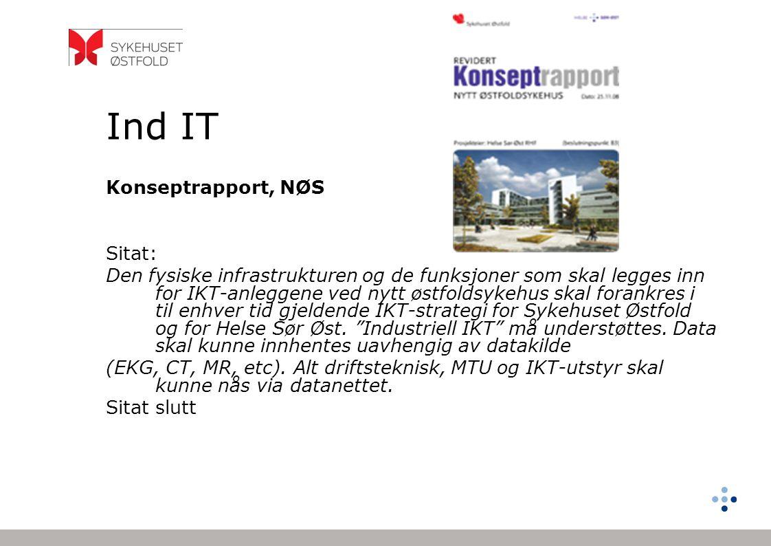Ind IT Konseptrapport, NØS Sitat: Den fysiske infrastrukturen og de funksjoner som skal legges inn for IKT-anleggene ved nytt østfoldsykehus skal fora