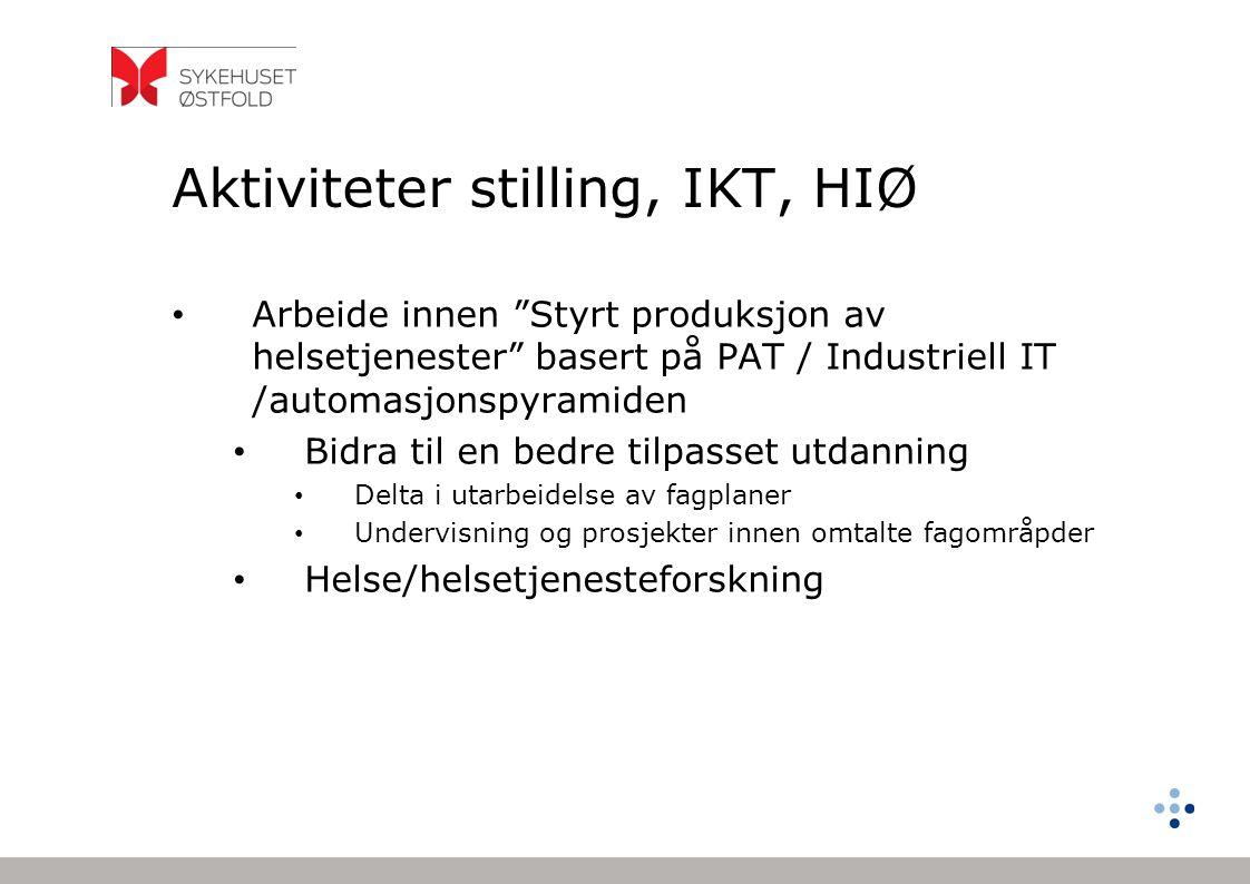 """Aktiviteter stilling, IKT, HIØ Arbeide innen """"Styrt produksjon av helsetjenester"""" basert på PAT / Industriell IT /automasjonspyramiden Bidra til en be"""