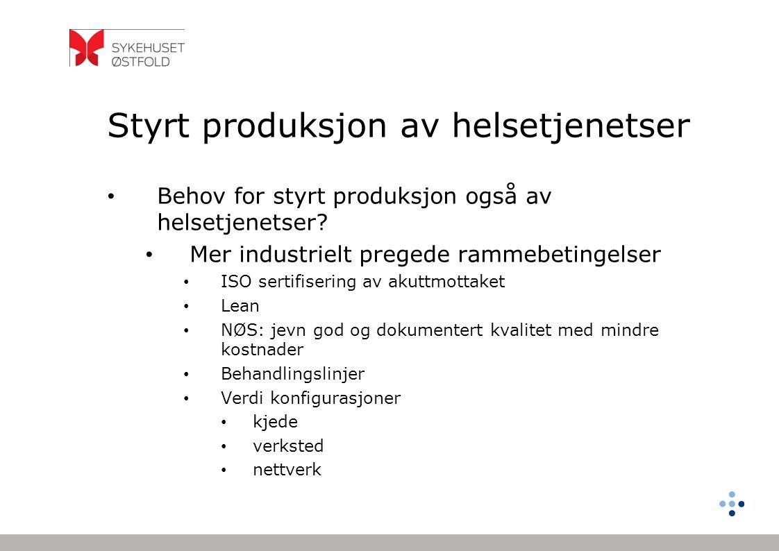 Styrt produksjon av helsetjenetser Behov for styrt produksjon også av helsetjenetser? Mer industrielt pregede rammebetingelser ISO sertifisering av ak