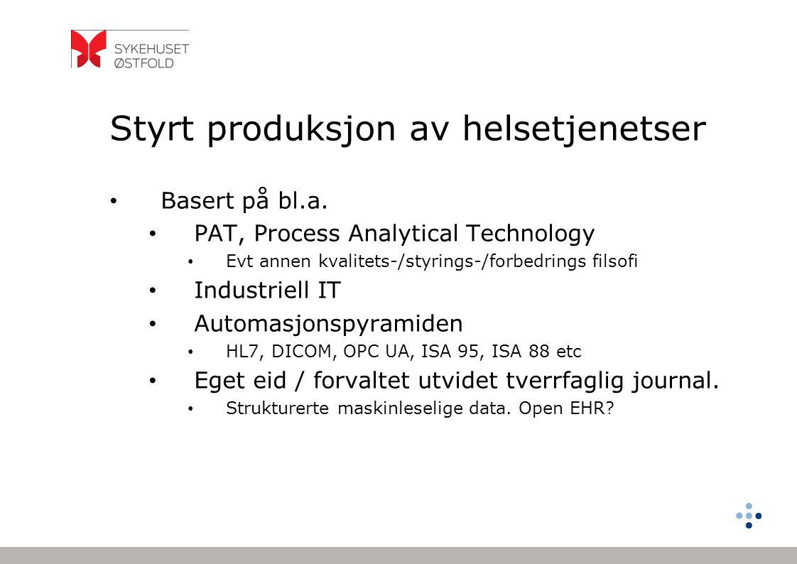 Styrt produksjon av helsetjenetser Basert på bl.a. PAT, Process Analytical Technology Evt annen kvalitets-/styrings-/forbedrings filsofi Industriell I