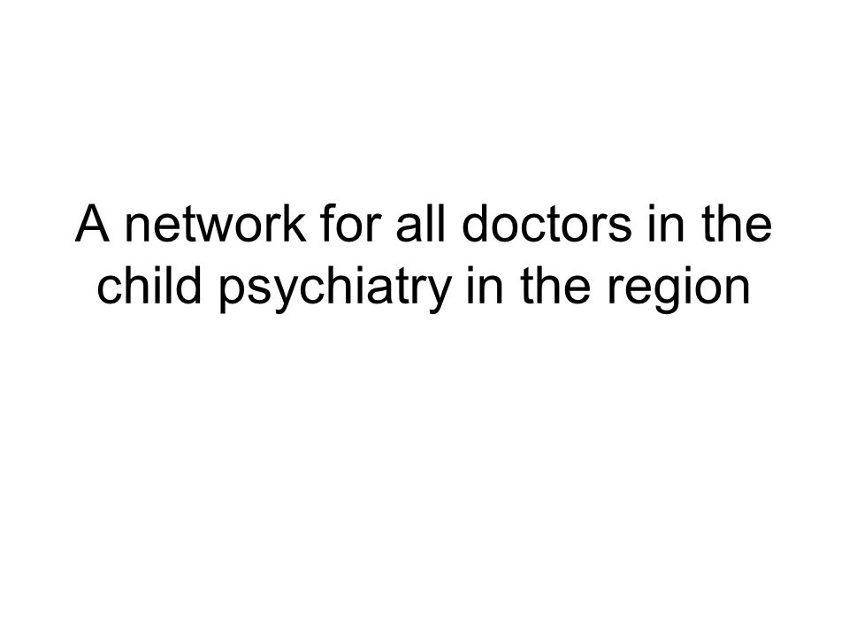 A network for all doctors in the child psychiatry in the region