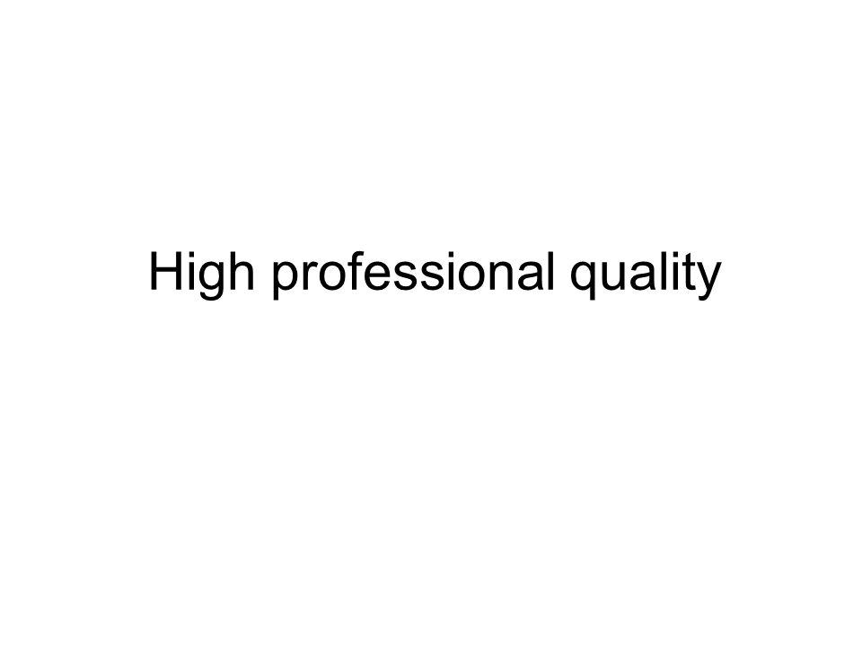 High professional quality