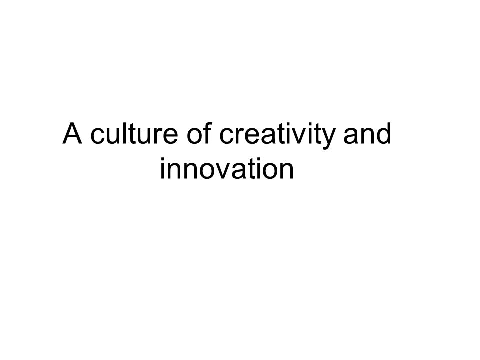 A culture of creativity and innovation