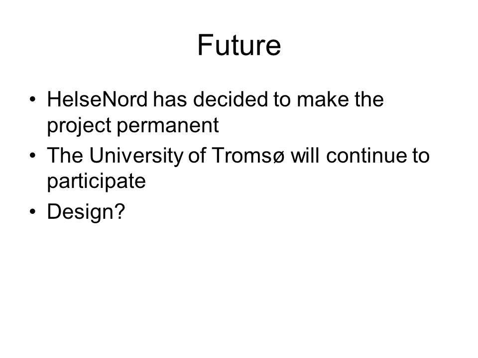Future HelseNord has decided to make the project permanent The University of Tromsø will continue to participate Design