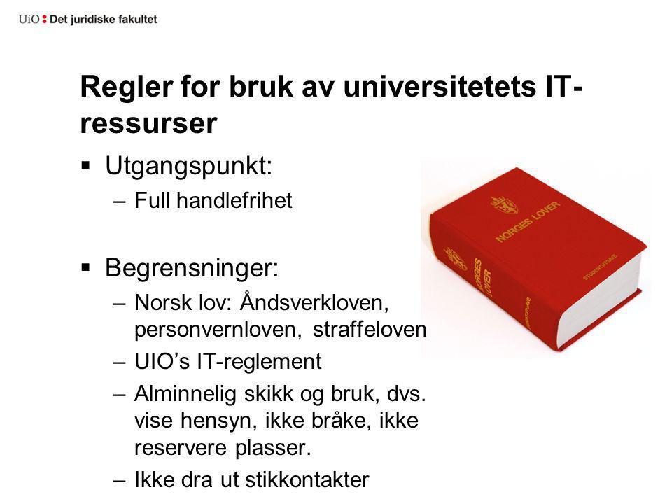 Regler for bruk av universitetets IT- ressurser  Utgangspunkt: –Full handlefrihet  Begrensninger: –Norsk lov: Åndsverkloven, personvernloven, straff