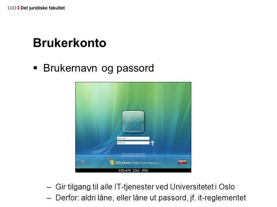 Brukerkonto  Brukernavn og passord –Gir tilgang til alle IT-tjenester ved Universitetet i Oslo –Derfor: aldri låne, eller låne ut passord, jf. it-reg