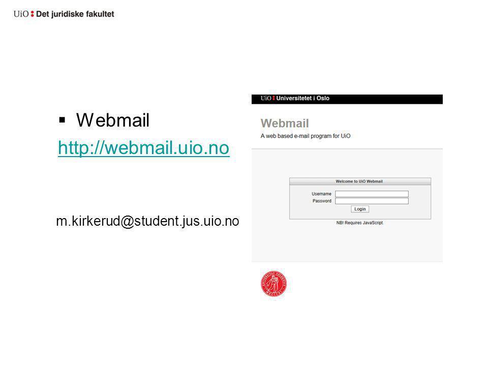 Webmail http://webmail.uio.no m.kirkerud@student.jus.uio.no