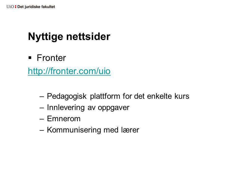 Nyttige nettsider  Fronter http://fronter.com/uio –Pedagogisk plattform for det enkelte kurs –Innlevering av oppgaver –Emnerom –Kommunisering med lær