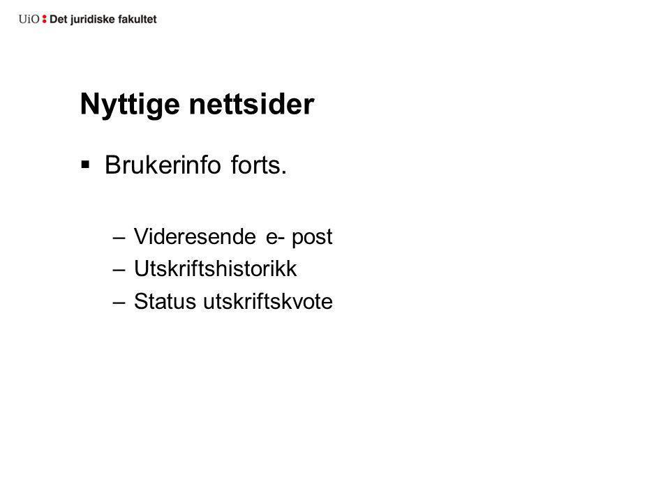  Brukerinfo forts. –Videresende e- post –Utskriftshistorikk –Status utskriftskvote