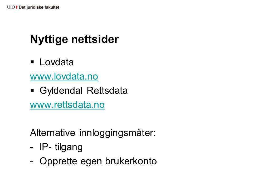Nyttige nettsider  Lovdata www.lovdata.no  Gyldendal Rettsdata www.rettsdata.no Alternative innloggingsmåter: -IP- tilgang -Opprette egen brukerkont