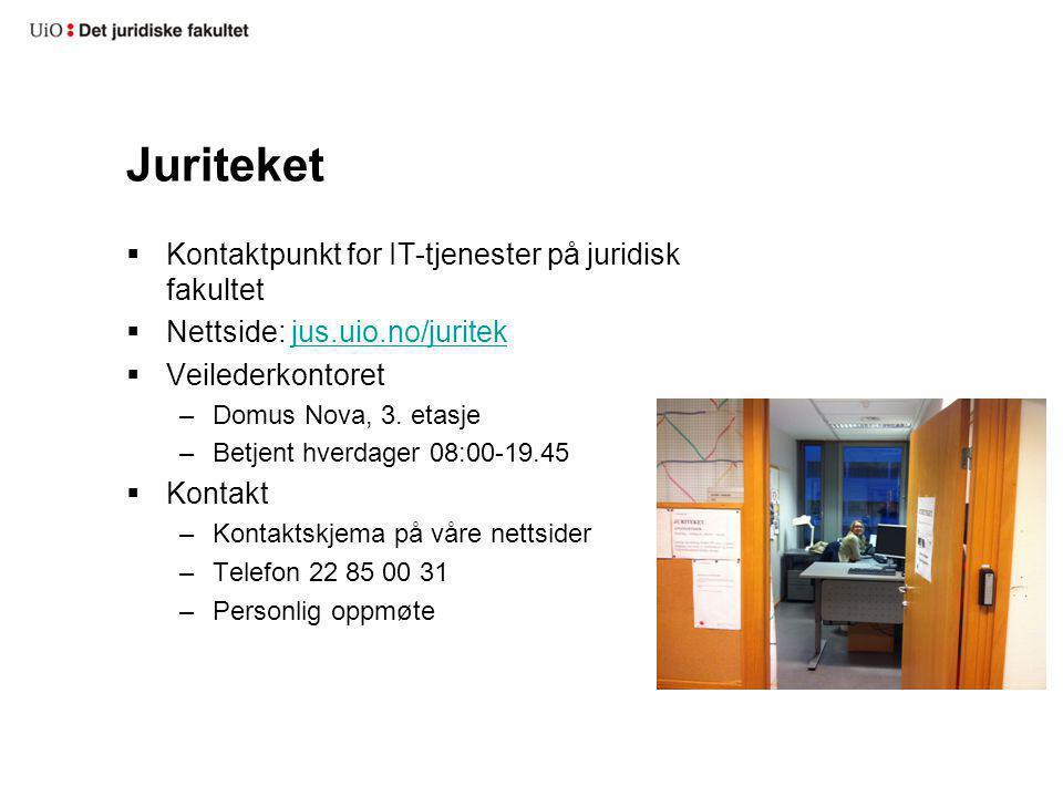 Juriteket  Kontaktpunkt for IT-tjenester på juridisk fakultet  Nettside: jus.uio.no/juritekjus.uio.no/juritek  Veilederkontoret –Domus Nova, 3. eta
