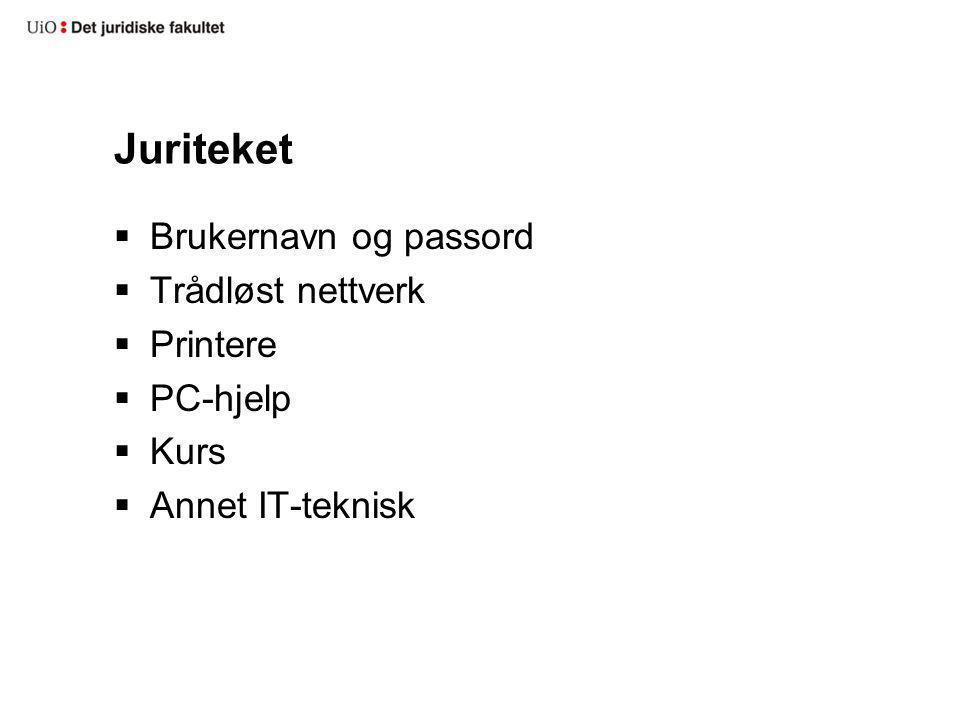 Juriteket  Brukernavn og passord  Trådløst nettverk  Printere  PC-hjelp  Kurs  Annet IT-teknisk