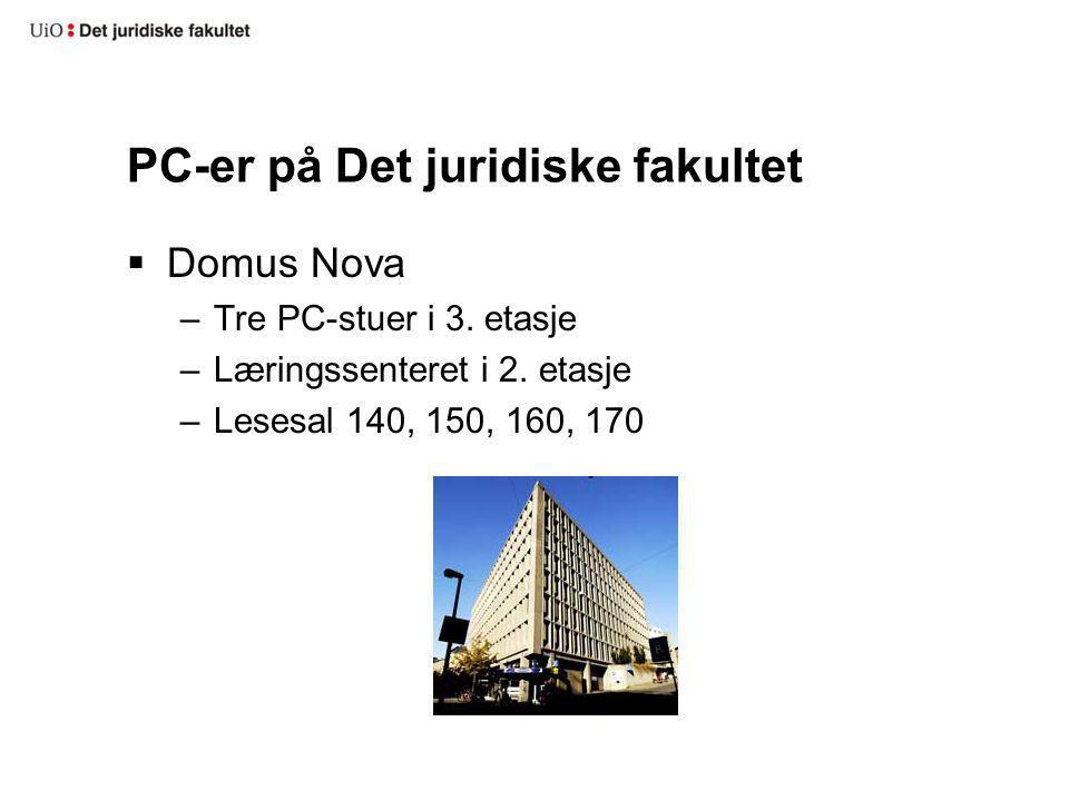 PC-er på Det juridiske fakultet  Domus Nova –Tre PC-stuer i 3. etasje –Læringssenteret i 2. etasje –Lesesal 140, 150, 160, 170