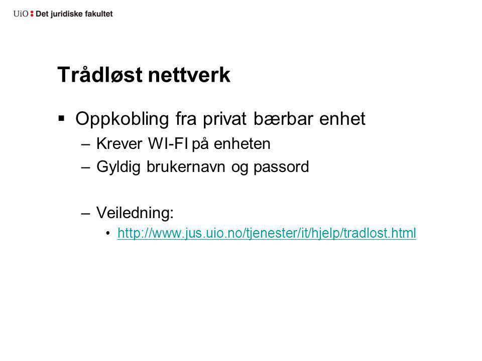 Trådløst nettverk  Oppkobling fra privat bærbar enhet –Krever WI-FI på enheten –Gyldig brukernavn og passord –Veiledning: http://www.jus.uio.no/tjene