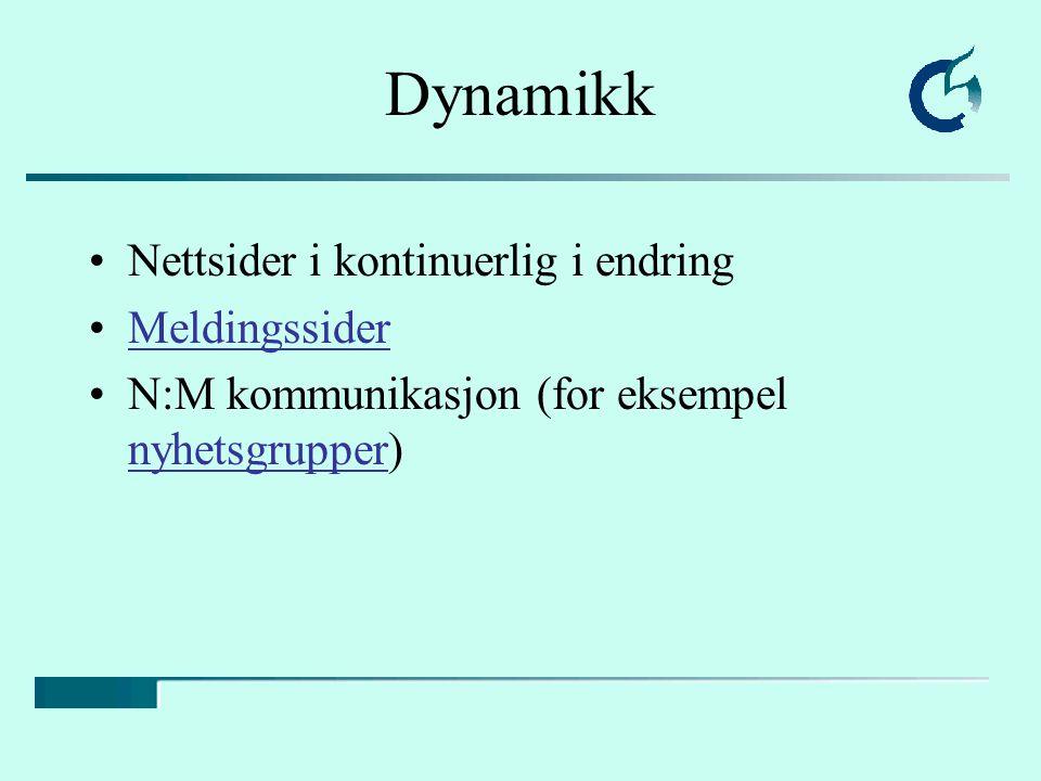 Dynamikk Nettsider i kontinuerlig i endring Meldingssider N:M kommunikasjon (for eksempel nyhetsgrupper) nyhetsgrupper