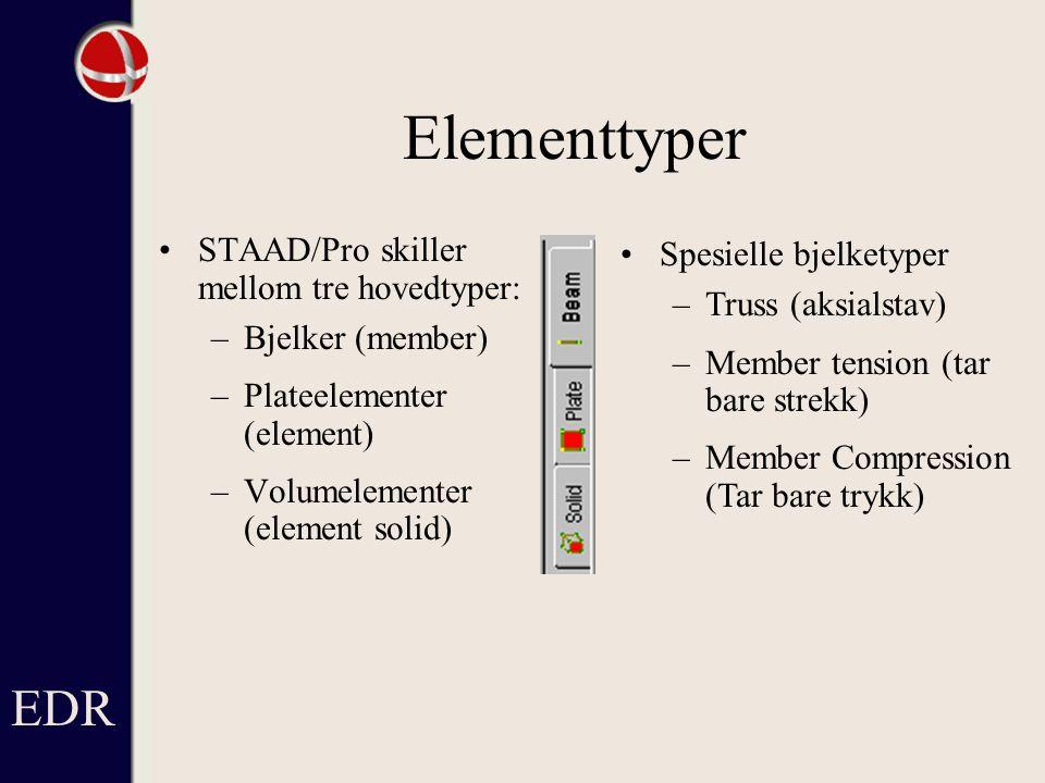 Elementtyper STAAD/Pro skiller mellom tre hovedtyper: –Bjelker (member) –Plateelementer (element) –Volumelementer (element solid) Spesielle bjelketyper – –Truss (aksialstav) – –Member tension (tar bare strekk) – –Member Compression (Tar bare trykk) EDR