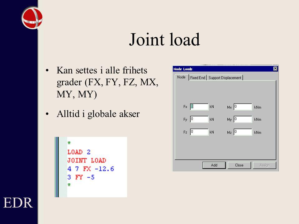 Joint load Kan settes i alle frihets grader (FX, FY, FZ, MX, MY, MY) Alltid i globale akser EDR