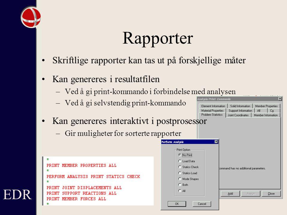 Rapporter EDR Skriftlige rapporter kan tas ut på forskjellige måter Kan genereres i resultatfilen –Ved å gi print-kommando i forbindelse med analysen –Ved å gi selvstendig print-kommando Kan genereres interaktivt i postprosessor –Gir muligheter for sorterte rapporter