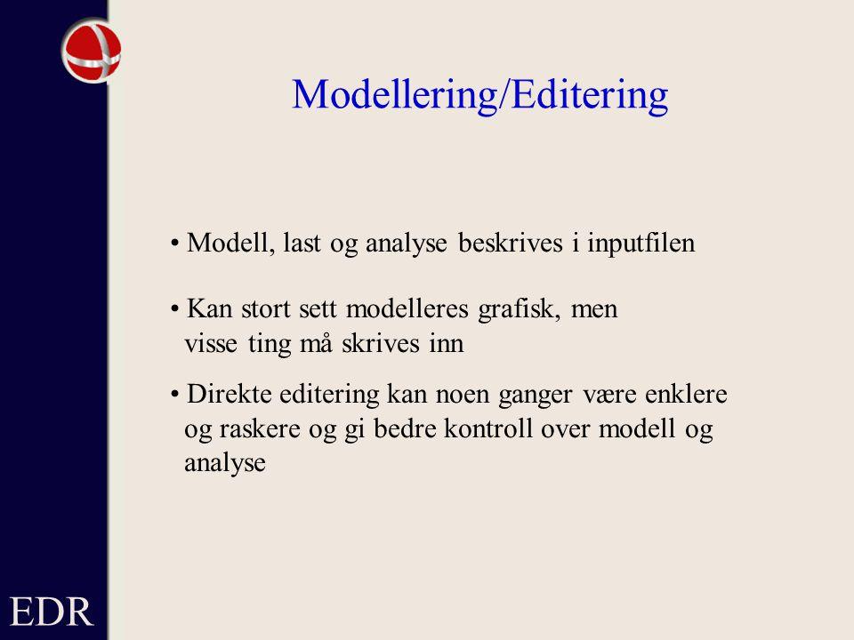 Modellering/Editering Modell, last og analyse beskrives i inputfilen Kan stort sett modelleres grafisk, men visse ting må skrives inn Direkte editering kan noen ganger være enklere og raskere og gi bedre kontroll over modell og analyse