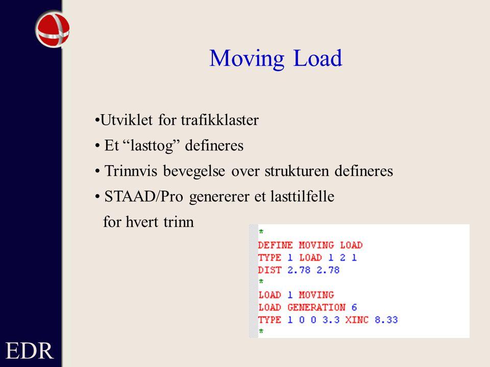 EDR Moving Load Utviklet for trafikklaster Et lasttog defineres Trinnvis bevegelse over strukturen defineres STAAD/Pro genererer et lasttilfelle for hvert trinn