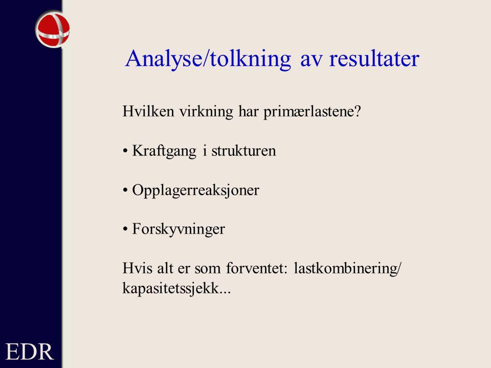 EDR Analyse/tolkning av resultater Hvilken virkning har primærlastene.