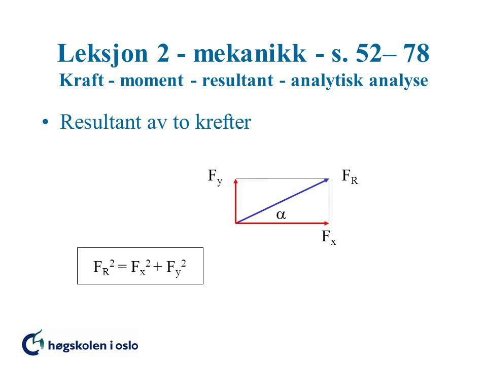 Leksjon 2 - mekanikk - s. 52– 78 Kraft - moment - resultant - analytisk analyse Resultant av to krefter FRFR  FxFx FyFy F R 2 = F x 2 + F y 2