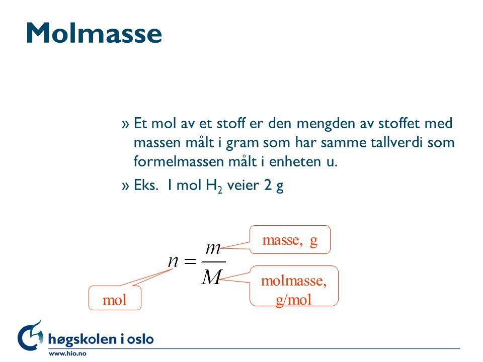 Molmasse »Et mol av et stoff er den mengden av stoffet med massen målt i gram som har samme tallverdi som formelmassen målt i enheten u. »Eks. I mol H