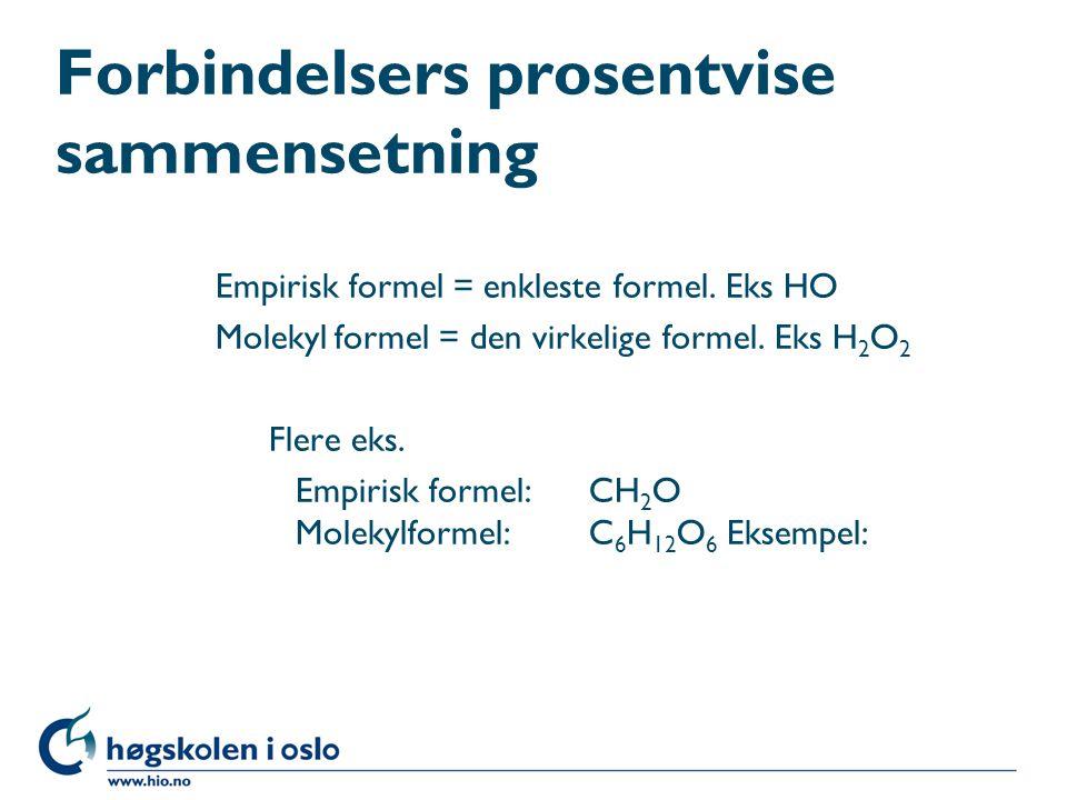 Forbindelsers prosentvise sammensetning Empirisk formel = enkleste formel. Eks HO Molekyl formel = den virkelige formel. Eks H 2 O 2 Flere eks. Empiri