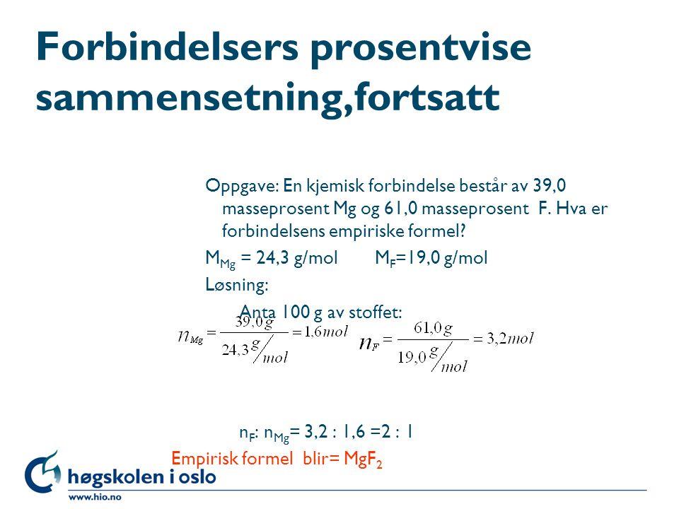 Forbindelsers prosentvise sammensetning,fortsatt Oppgave: En kjemisk forbindelse består av 39,0 masseprosent Mg og 61,0 masseprosent F. Hva er forbind