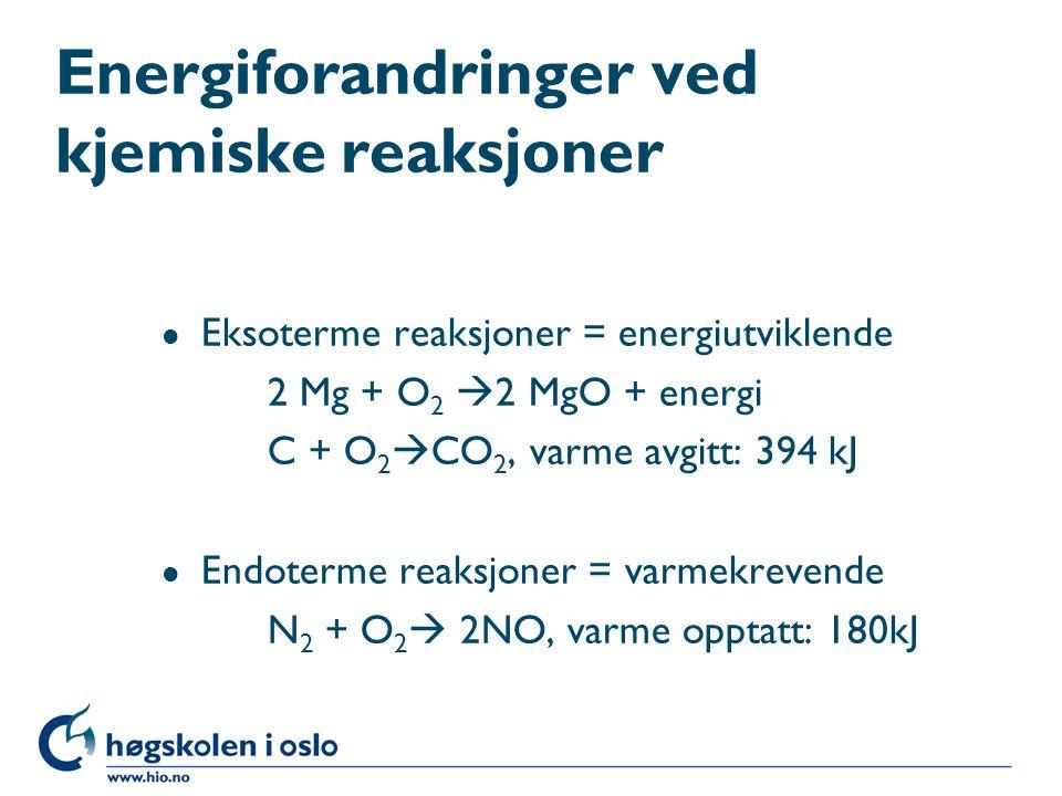 Energiforandringer ved kjemiske reaksjoner l Eksoterme reaksjoner = energiutviklende 2 Mg + O 2  2 MgO + energi C + O 2  CO 2, varme avgitt: 394 kJ