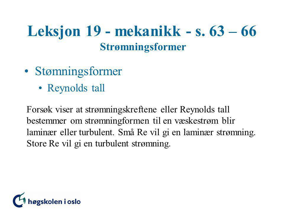 Leksjon 19 - mekanikk - s. 63 – 66 Strømningsformer Stømningsformer Reynolds tall Forsøk viser at strømningskreftene eller Reynolds tall bestemmer om